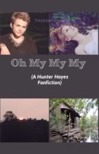 Oh My My My (A Hunter Hayes Fanfiction) by HayesAndNutella