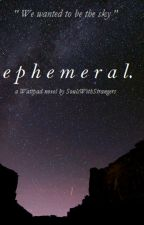 ephemeral. by SoulsWithStrangers