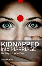 Kidnapped into Marriage: Priya and Dave by catwritesalot