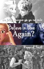 Believe In Love Again? [Jackunzel] by Rapunzel_Ryder