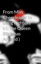 From Miss Cheerleader to Gang Fighter ( o1: the Queen Bitch has Arrived ) by CHA_CHiNG_Bby