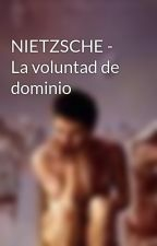 NIETZSCHE - La voluntad de dominio by Yuhannaelloco