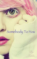 Somebody to you by _Tabbi__
