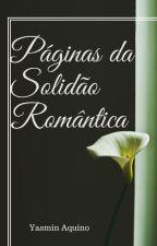 Páginas da Solidão Romântica by PoetisaAnonima