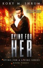 Dying for Her: A Companion Novel by koryshrum