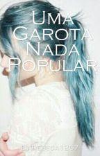 Uma Garota Nada Popular by Rebeca1267