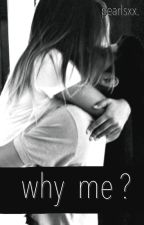 Why Me? by PearlsXx