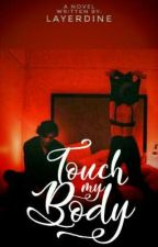 Touch My Body by layerdine