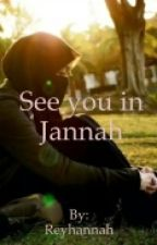 See you in Jannah by Reyhannah