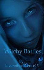 Witchy Battles(MASSIVE EDITING, Sorry all for the errors) by shadowravenwing