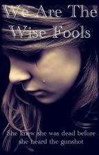 We Are the Wise Fools by WhatISee