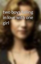 two boys falling in love with one girl by catherinexxooo