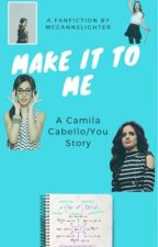 Make It To Me          Camila/You by MCCANNSLIGHTER