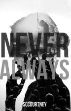 Never Always (NaNoWriMo 2014) by SCCourtney