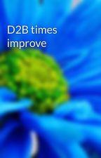D2B times improve by Kiamei
