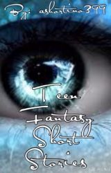 Teen Fantasy Short Stories by ashortino399