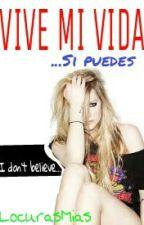 VIVE MI VIDA...si puedes by LocurasMias