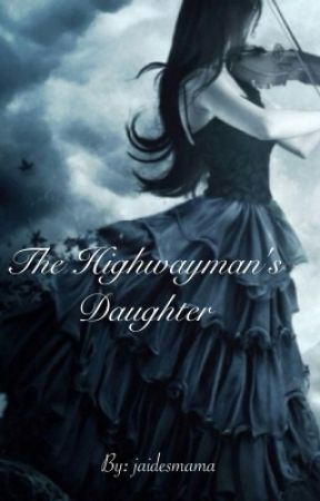 The Highwayman's Daughter by jaidesmama