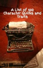 A List of 500 Character Quirks and Traits by Slightly_Strange