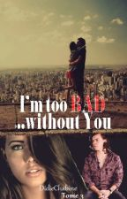 I'm too bad without you (H.Styles) by didiechabine973