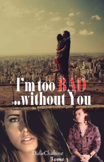 I'm too bad without you (H.Styles)