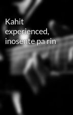 Kahit experienced, inosente pa rin by pympym