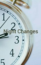 Night Changes#Wattys2015 by roxydox987