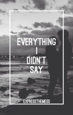 everything i didn't say by ExpressTheMess