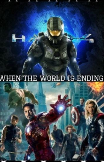 When the World is Ending (Avengers meets Halo) - Emily - Wattpad