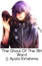 The Ghoul Of The 11th Ward || Ayato Kirishima by livingthefand0mlife