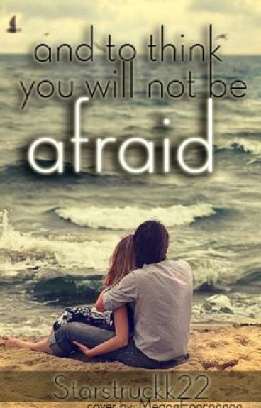 And To Think You Will Not Be Scared by Starstrukk22