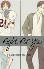 Fight For You [Levi x Reader x Eren Fanfic] by onikisu_