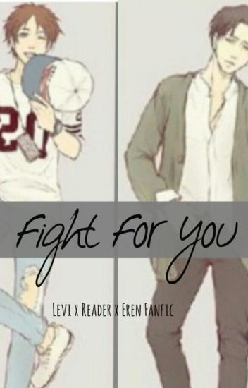 Fight For You [Levi x Reader x Eren Fanfic]