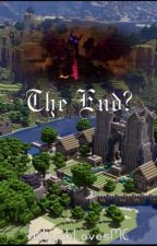 The End? (Minecraft) by AaliyahLovesMC