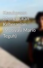 Kesuksesan Memerlukan Keberanian (Motivasi Mario Teguh) by maedhanie
