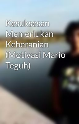 Kesuksesan Memerlukan Keberanian (Motivasi Mario Teguh)