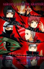 Sakura joins the akatsuki (Book 1) by crazyawesomegirl1234