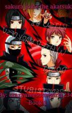 Sakura joins the akatsuki (Book 1) by crazyawesomegirl1234
