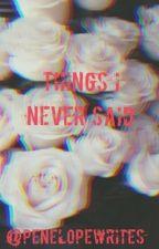 Things I Never Said by penelopewrites