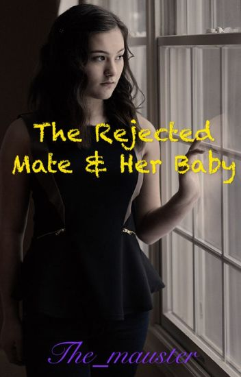 The Rejected Mate and Her Baby(COMPLETED)