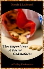 The Importance of Faerie Godmothers by NicoleJLeBoeuf