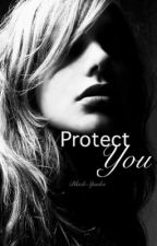 Protect You (On Hold) by Blackspades10199