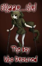 The Boy Who Drowned [ BEN Drowned Love Story ] by Skkaar_Girl