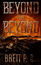 Beyond the Beyond by BrettPS