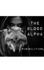 The Blood Alpha by Risibilities_