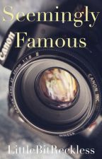 Seemingly Famous by LittleBitReckless
