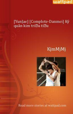 [YunJae] [Complete-Danmei] Ký quân kim triều tiếu