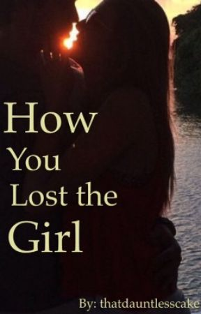 How You Lost the Girl by lukeintheafternoon