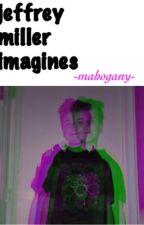 Jeffrey Eli Miller Imagines by jaxkookie