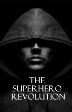 The Superhero Revolution by SupermansKryptonite9